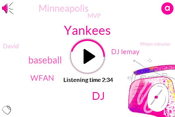 Yankees,DJ,Baseball,Wfan,Dj Lemay,Minneapolis,MVP,David,Fifteen Minutes,Eight Minutes,Nine Percent