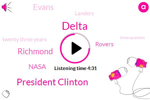 Delta,President Clinton,Richmond,Nasa,Rovers,Evans,Landers,Twenty Three Years,Three Quarters