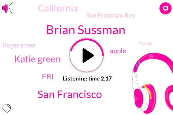 Brian Sussman,San Francisco,Katie Green,FBI,Apple,California,San Francisco Bay,Roger Stone,Muller,Fremont,Tito,Tesla,Brad,Chicago,Gerry,Richmond,Five Sixty K,Three Hours