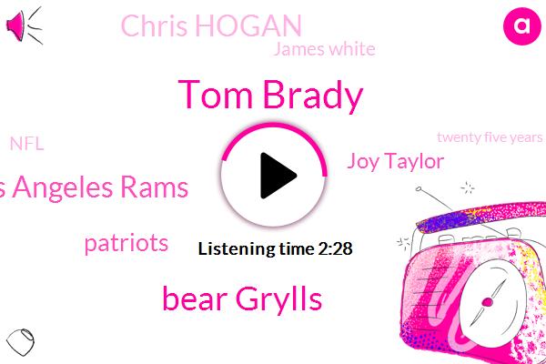 Tom Brady,Bear Grylls,Los Angeles Rams,Patriots,Colin,Joy Taylor,Chris Hogan,James White,NFL,Twenty Five Years,One One Hour