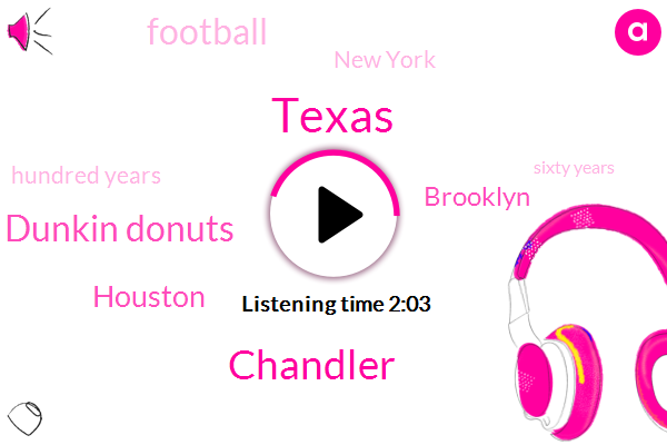 Chandler,Texas,Dunkin Donuts,Houston,Brooklyn,Football,New York,Hundred Years,Sixty Years