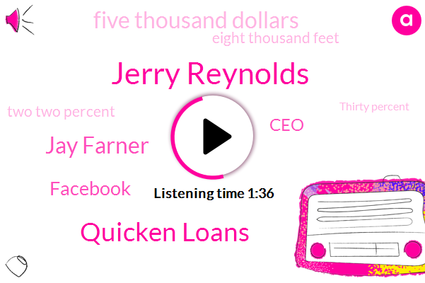 Jerry Reynolds,Quicken Loans,Jay Farner,Facebook,CEO,Five Thousand Dollars,Eight Thousand Feet,Two Two Percent,Thirty Percent,Thirty Year
