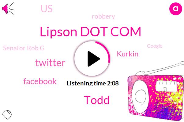 Lipson Dot Com,Todd,Twitter,Facebook,Kurkin,United States,Robbery,Senator Rob G,Google,Greenlee,Spotify