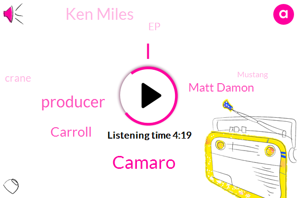 Camaro,Producer,Carroll,Matt Damon,Ken Miles,EP,Crane,Mustang,California