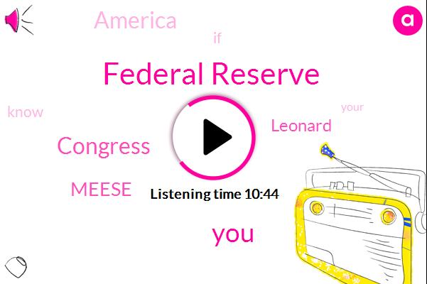 Federal Reserve,Congress,Meese,Leonard,America