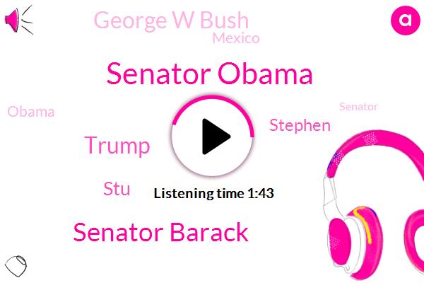 Senator Obama,Senator Barack,Donald Trump,STU,Stephen,George W Bush,Mexico