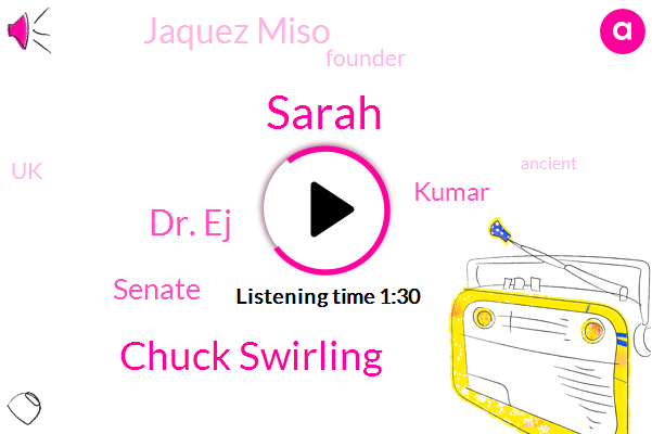 Sarah,Chuck Swirling,Dr. Ej,Senate,Kumar,Jaquez Miso,Founder,UK