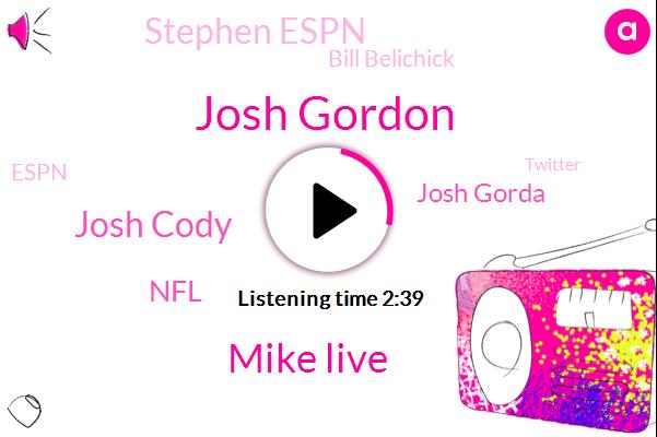 Josh Gordon,Mike Live,Josh Cody,NFL,Josh Gorda,Stephen Espn,Bill Belichick,Twitter,Espn,Patriots,Football,Mr. Craft,One Hundred Percent