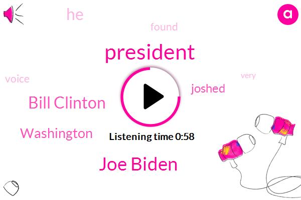 President Trump,Joe Biden,Bill Clinton,Washington,Joshed