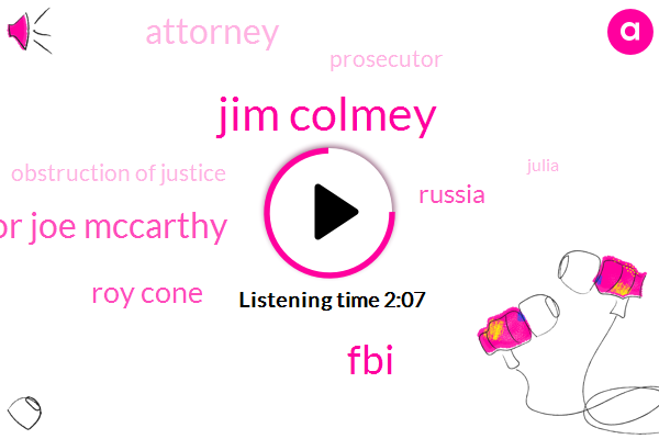 Jim Colmey,FBI,Senator Joe Mccarthy,Roy Cone,Russia,Attorney,Prosecutor,Obstruction Of Justice,Julia,George W Bush Administration,Justice Department,Donald Trump,Director,White House,Don Mcgann,Jeff Sessions,President Trump,Mike Schmidt,Robert Mahler,Legal Counsel