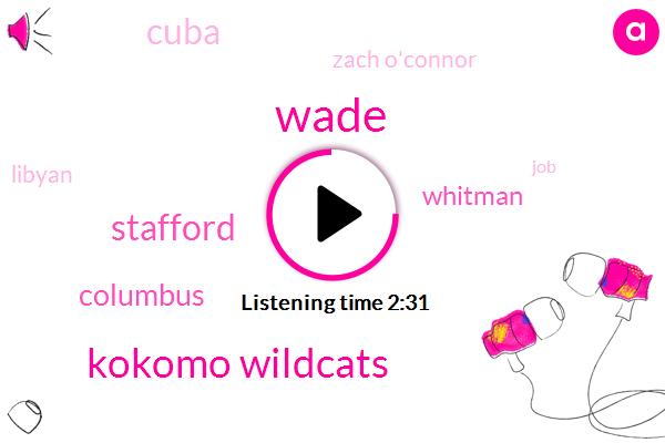 Wade,Kokomo Wildcats,Stafford,Columbus,Whitman,Cuba,Zach O'connor,Libyan