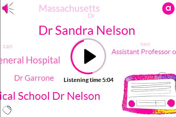 Dr Sandra Nelson,Harvard Medical School Dr Nelson,Mass General Hospital,Dr Garrone,Assistant Professor Of Medicine,Massachusetts