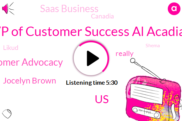 Vp Of Customer Success Al Acadia,United States,Customer Advocacy,Jocelyn Brown,Saas Business,Canadia,Likud,Shema,Lincoln,CEO,Partner,Alachua