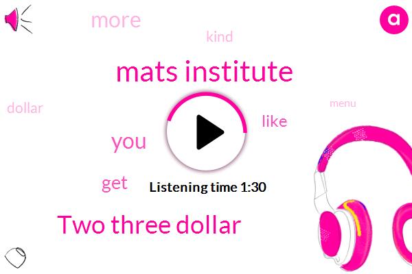 Mats Institute,Two Three Dollar