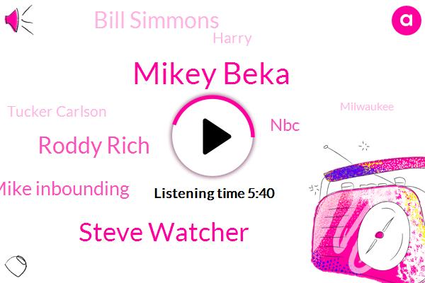 Mikey Beka,Steve Watcher,Roddy Rich,Mike Inbounding,NBC,Bill Simmons,Harry,Tucker Carlson,Milwaukee,Texas,Portland,Fox News,Dave Portnoy,Producer,Malone,CNN,TIM,Philly,Msnbc
