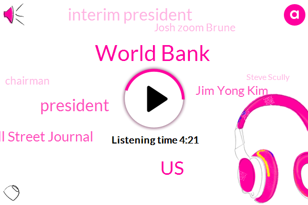 World Bank,United States,President Trump,The Wall Street Journal,Jim Yong Kim,Interim President,Josh Zoom Brune,Chairman,Steve Scully,Washington,Kristalina Gorgets,White House,Donald Trump,Bahir,Switzerland,Pepsi Cola,India,Syria