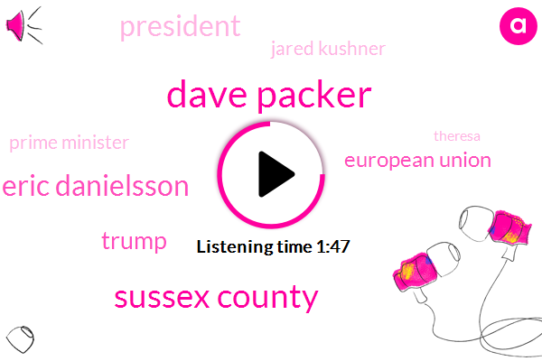 Dave Packer,Sussex County,Eric Danielsson,Donald Trump,European Union,President Trump,Jared Kushner,Prime Minister,Theresa,ABC,Mandeville,Hampton,Threequarters
