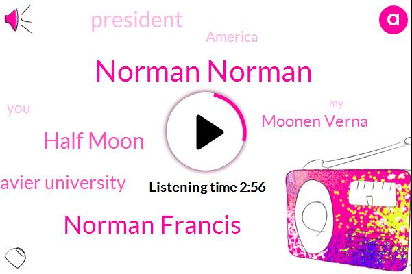 Norman Norman,Norman Francis,Half Moon,Xavier University,Moonen Verna,President Trump,America