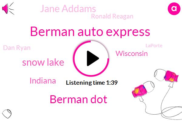 Berman Auto Express,Berman Dot,Snow Lake,Indiana,Wisconsin,Jane Addams,Ronald Reagan,Dan Ryan,Laporte,Windsor,Aurora,One Hundred Percent,Ten Minutes,Ten Inches