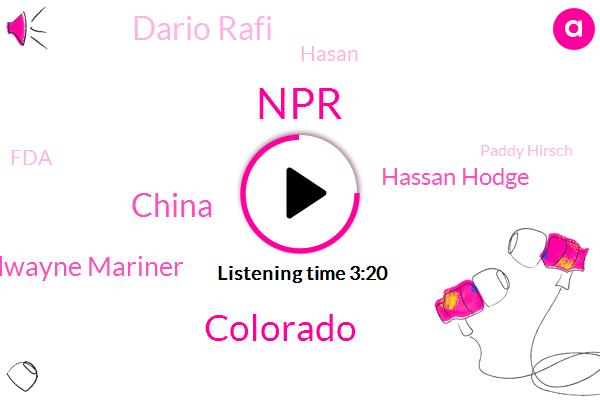 NPR,Colorado,China,Dwayne Mariner,Hassan Hodge,Dario Rafi,Hasan,FDA,Paddy Hirsch,Cronin,Britney