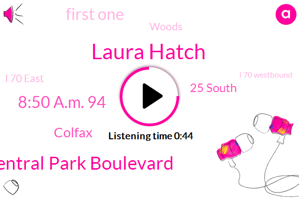 Laura Hatch,Central Park Boulevard,8:50 A.M. 94,Colfax,25 South,First One,Woods,I 70 East,I 70 Westbound,62,Bedford Sports Traffic Center,Newsradio,Tomorrow,Fox 31,SIX,Ice 70,1 Fm