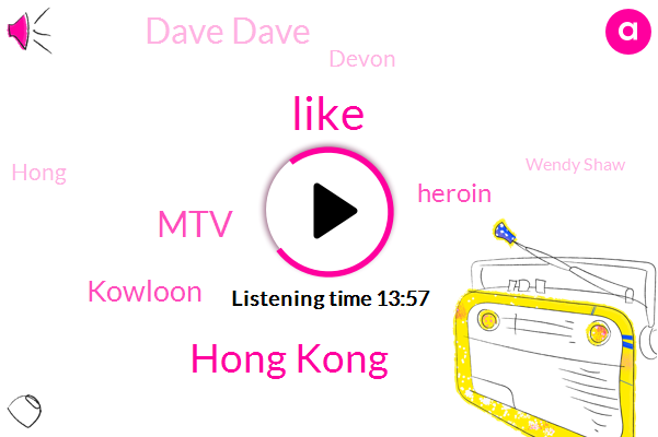 Hong Kong,MTV,Kowloon,Heroin,Dave Dave,Devon,Hong,Wendy Shaw,Miles Davis,Dave Dobie,Freddie Mac,Adobe,Wanna,Hugo Boss,Ceo Viacom,Chris Favorite,United States,CEO,Paula