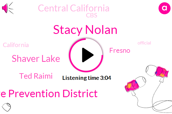 Stacy Nolan,Fresno County Fire Prevention District,Shaver Lake,Ted Raimi,Fresno,Central California,CBS,Official,California,Harry,Yosemite,Stacey,North Fork,Bath Lake