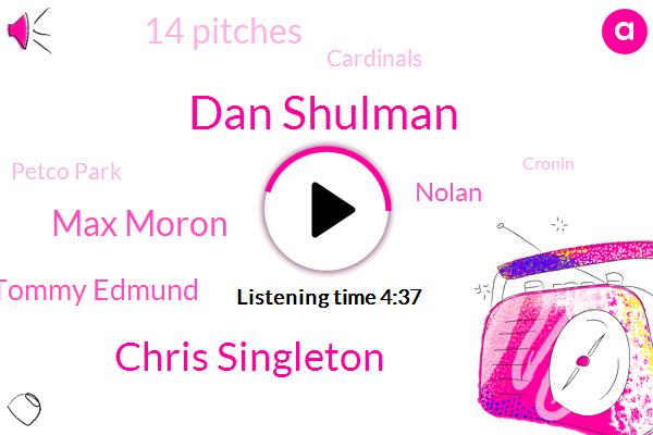 Dan Shulman,Chris Singleton,Max Moron,Tommy Edmund,Nolan,14 Pitches,Cardinals,Petco Park,Cronin,Edmund,KIM,Anson,Justin,Thomas,5,Lanson,Sunday Night,TWO,Giants,Two Strikes