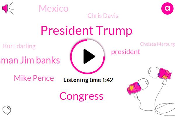 President Trump,Congress,Congressman Jim Banks,Mike Pence,Mexico,Chris Davis,Kurt Darling,Chelsea Marburger,Vice President,Kirk Darling,Wibc,Meridian Kessler,Canada,Pete Buddha,America,Redline,Director,Fox Business