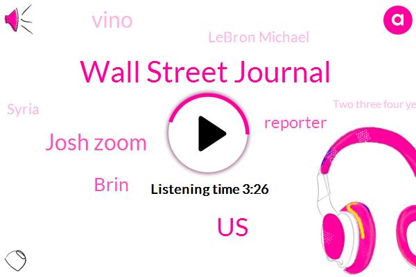 Wall Street Journal,Josh Zoom,United States,Brin,Reporter,Vino,Lebron Michael,Syria,Two Three Four Years,Two Three Years,Twenty Minutes