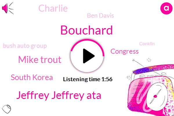 Bouchard,Jeffrey Jeffrey Ata,Mike Trout,South Korea,Congress,Charlie,Ben Davis,Bush Auto Group,Conklin,Philadelphia,Tom Mccarty,LA