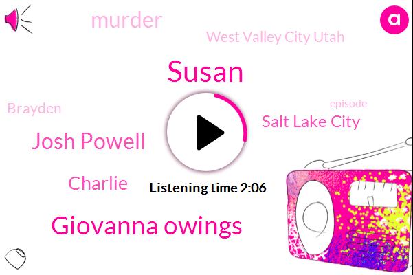 Susan,Giovanna Owings,Josh Powell,Charlie,Salt Lake City,Murder,West Valley City Utah,Brayden