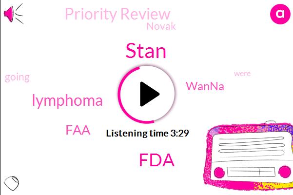 Stan,FDA,Lymphoma,FAA,Wanna,Priority Review,Novak