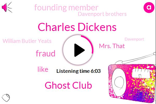 Charles Dickens,Ghost Club,Fraud,Mrs. That,Founding Member,Davenport Brothers,William Butler Yeats,Davenport,Britain,America,London,U. F.,Nancy