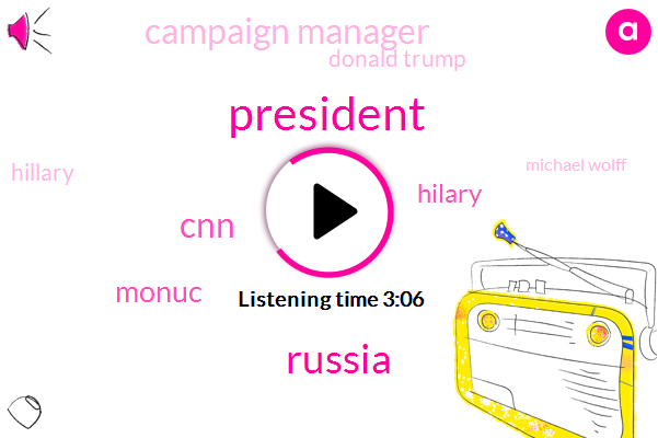 President Trump,Russia,CNN,Monuc,Hilary,Campaign Manager,Donald Trump,Hillary,Michael Wolff,Lowe