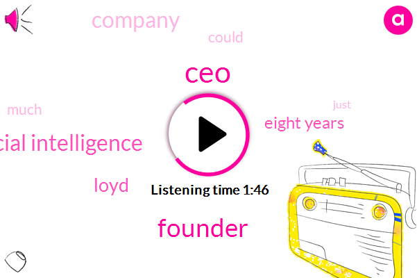 CEO,Founder,Artificial Intelligence,Loyd,Eight Years
