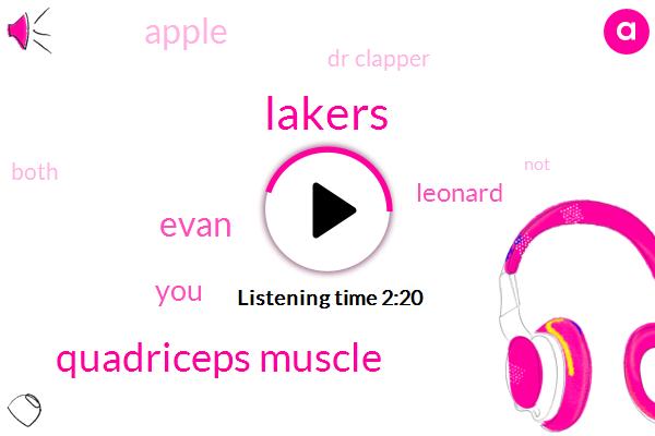 Lakers,Quadriceps Muscle,Ireland,Evan,Leonard,Apple,Dr Clapper
