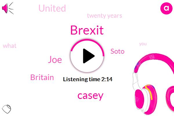 Casey,Brexit,JOE,Britain,Soto,United,Twenty Years
