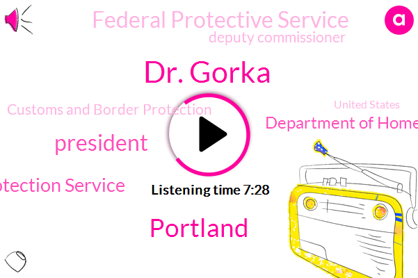 Dr. Gorka,Portland,Customs And Border Protection Service,President Trump,Department Of Homeland Security,Federal Protective Service,Deputy Commissioner,Customs And Border Protection,United States,Federal Law Enforcement Agency,Robert Perez,Federal Protection Service,Dr Gorka,Dr Boca,Department Of Homeland,America