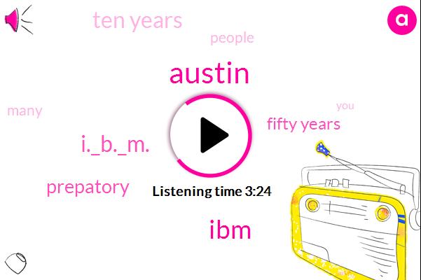 Austin,IBM,I._B._M.,Prepatory,Fifty Years,Ten Years