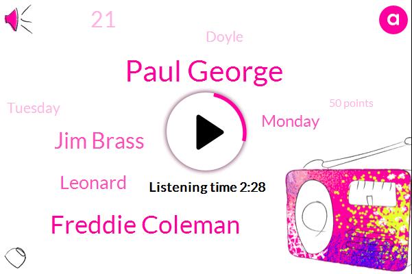 Paul George,Freddie Coleman,Jim Brass,Leonard,Monday,21,Doyle,Tuesday,50 Points,Murray,Doc Rivers,29 Points,30 Points,19 Rebounds,16 Rebounds,10 Assists,Super Bowl,24 Point,56,20