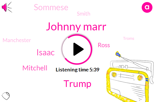 Johnny Marr,Donald Trump,Isaac,Mitchell,Ross,Sommese,Smith,Manchester,Troms,Producer,Three Years,Eight Years,Five Years,Four Years
