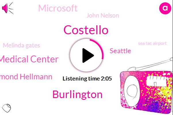 Costello,Burlington,Harborview Medical Center,Desmond Hellmann,Seattle,Microsoft,John Nelson,Melinda Gates,Sea Tac Airport,Two Hundred Feet,Two Four Year,Thirty Years,Sixty Fifth,Ten Minutes