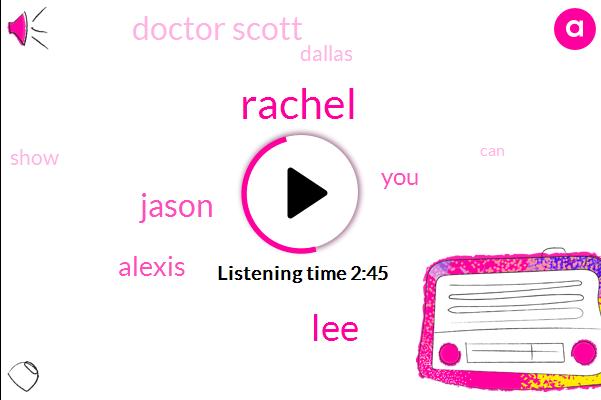 Rachel,LEE,Jason,Alexis,Doctor Scott,Dallas