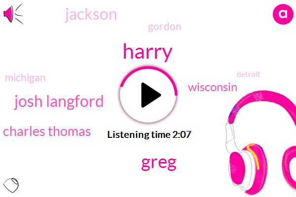 Harry,Greg,Josh Langford,Charles Thomas,Jackson,Gordon,Wisconsin,Michigan,Detroit,Charlestown,Brad,Forty Percent,36 Percent
