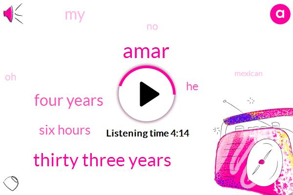 Amar,Thirty Three Years,Four Years,Six Hours