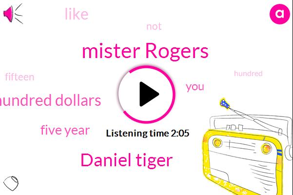 Mister Rogers,Daniel Tiger,Fifteen Hundred Dollars,Five Year