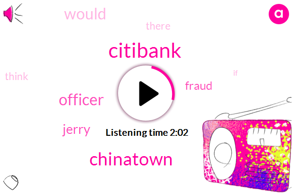 Citibank,Chinatown,Officer,Jerry,Fraud