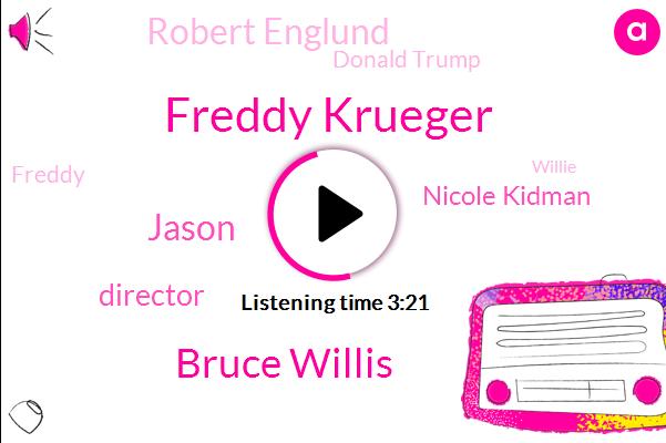 Freddy Krueger,Bruce Willis,Jason,Director,Nicole Kidman,Robert Englund,Donald Trump,Freddy,Willie