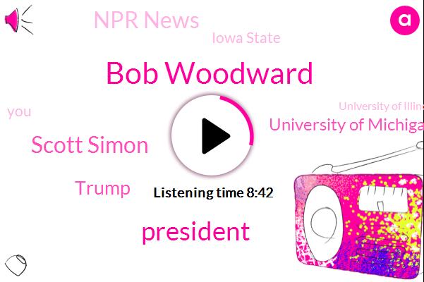 Bob Woodward,President Trump,Scott Simon,Donald Trump,University Of Michigan,Npr News,Iowa State,University Of Illinois,Iowa,NPR,Football,United States,Senate,Mr President,Aboutthe Corona,California,Ron Elving,Senior Editor,Ames